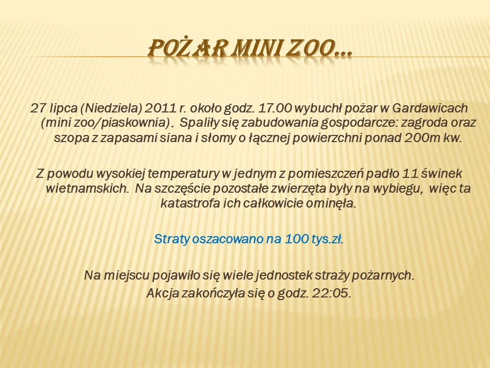 27 lipca (Niedziela) 2011 r. około godz. 17.00 wybuchł pożar w Gardawicach (mini zoo/piaskownia). Spaliły się zabudowania gospodarcze: zagroda oraz sz