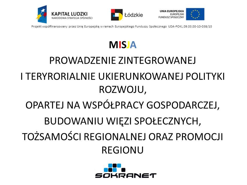 MISJA PROWADZENIE ZINTEGROWANEJ I TERYRORIALNIE UKIERUNKOWANEJ POLITYKI ROZWOJU, OPARTEJ NA WSPÓŁPRACY GOSPODARCZEJ, BUDOWANIU WIĘZI SPOŁECZNYCH, TOŻSAMOŚCI REGIONALNEJ ORAZ PROMOCJI REGIONU Projekt współfinansowany przez Unię Europejską w ramach Europejskiego Funduszu Społecznego UDA-POKL.09.03.00-10-038/10