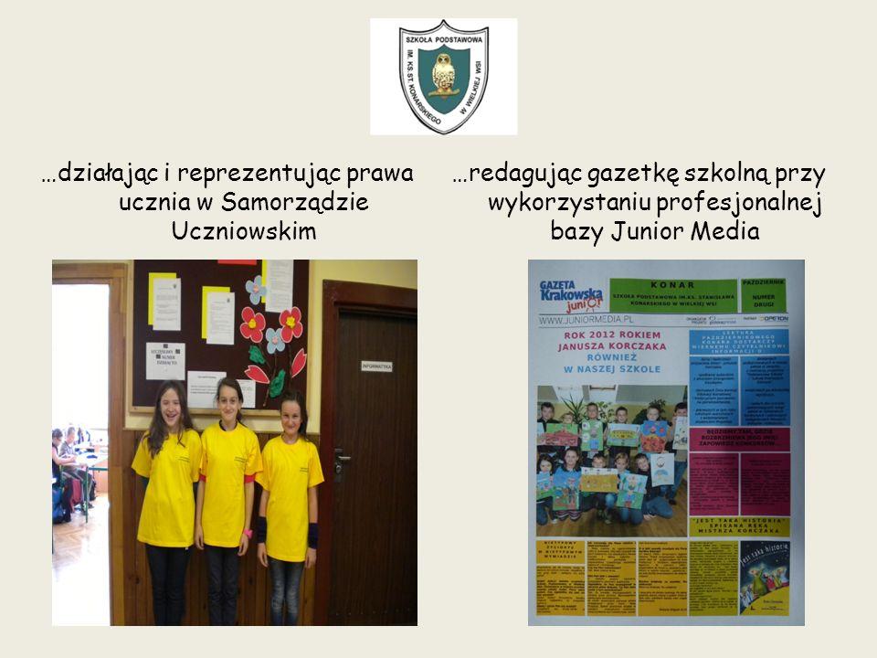…działając i reprezentując prawa ucznia w Samorządzie Uczniowskim …redagując gazetkę szkolną przy wykorzystaniu profesjonalnej bazy Junior Media