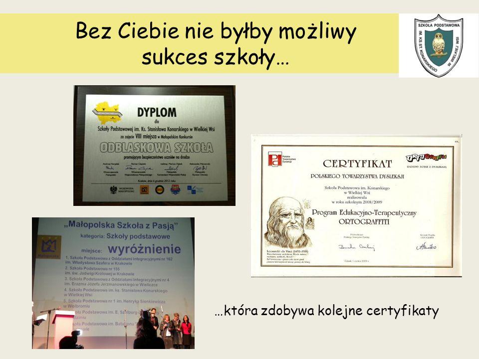 Bez Ciebie nie byłby możliwy sukces szkoły… …która zdobywa kolejne certyfikaty