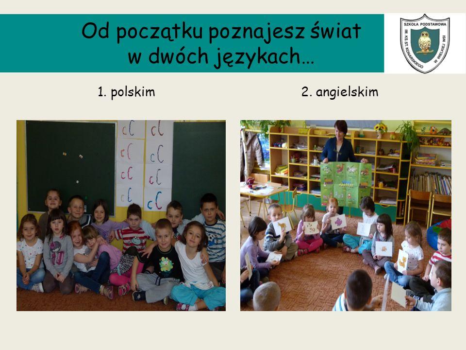 Od początku poznajesz świat w dwóch językach… 1. polskim2. angielskim