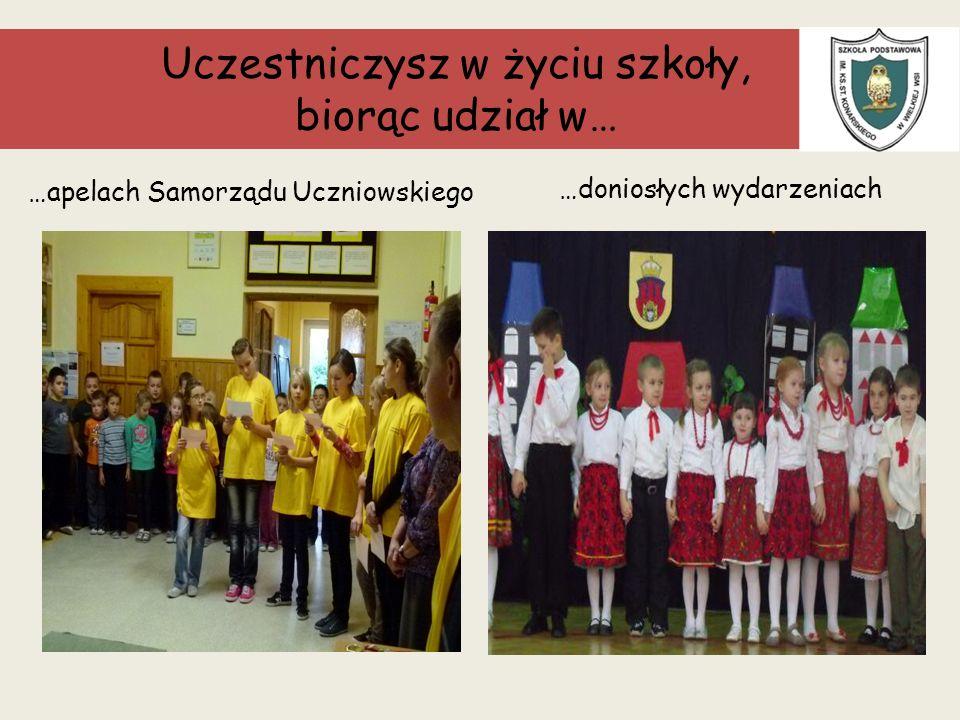 Uczestniczysz w życiu szkoły, biorąc udział w… …apelach Samorządu Uczniowskiego …doniosłych wydarzeniach