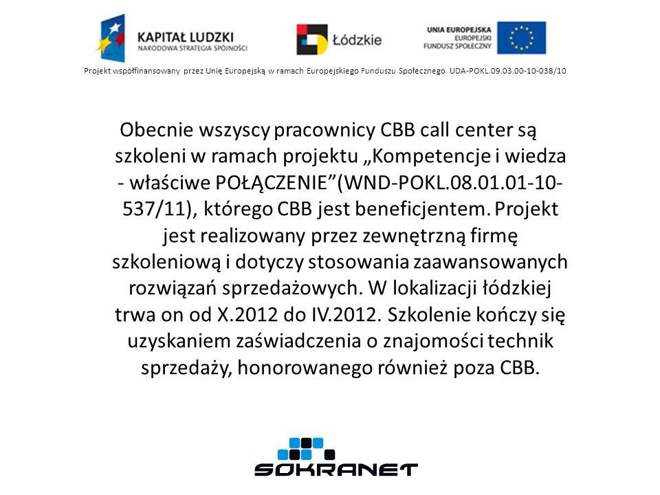 Obecnie wszyscy pracownicy CBB call center są szkoleni w ramach projektu Kompetencje i wiedza - właściwe POŁĄCZENIE(WND-POKL.08.01.01-10- 537/11), któ