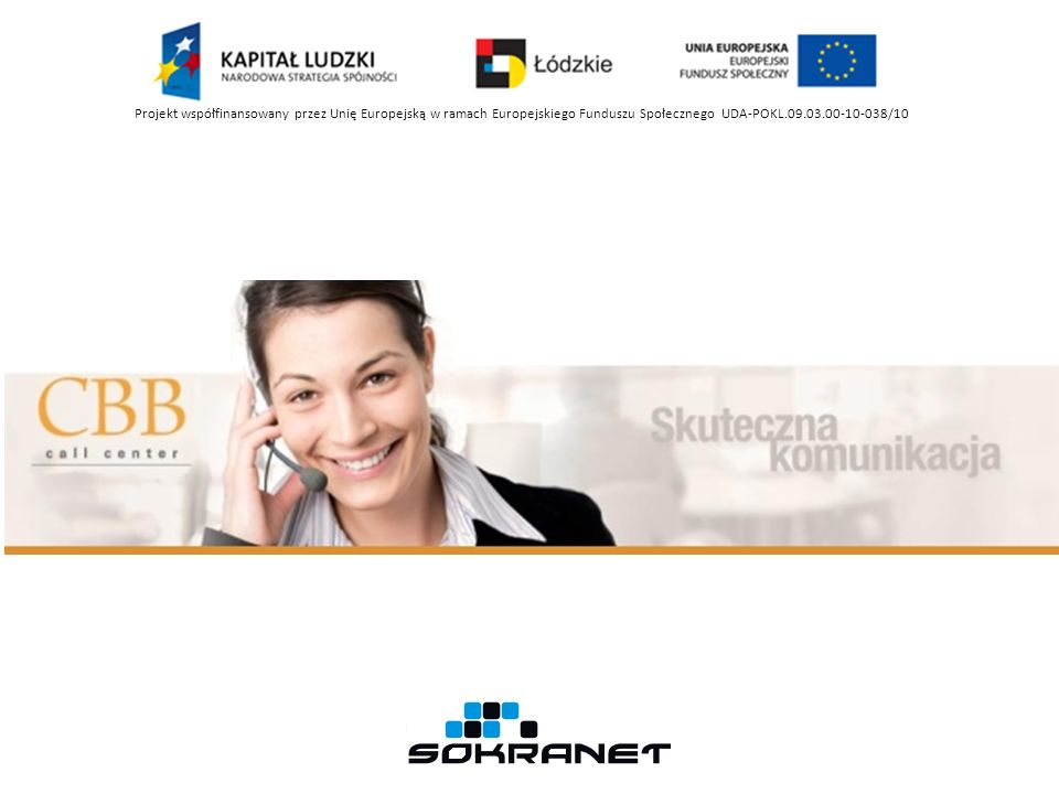 Zdobywanie uprawnień do obsługi konkretnych zagadnień Zdobywanie skilli Feedback Wdrażanie do nowych kampanii Podsłuchy Podnoszenie kompetencji Spotkania z Kierownikiem/Liderami Feedback Program Naprawczy Poprawa jakości pracy Projekt współfinansowany przez Unię Europejską w ramach Europejskiego Funduszu Społecznego UDA-POKL.09.03.00-10-038/10 Szkolenia w Zespole Pekao24