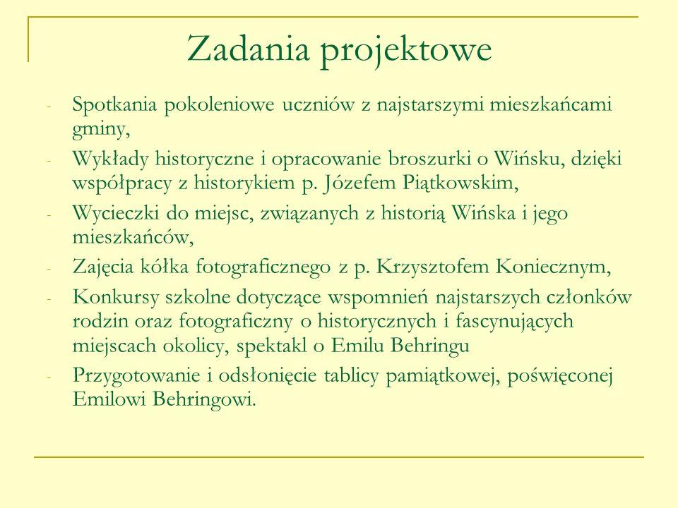 Zadania projektowe - Spotkania pokoleniowe uczniów z najstarszymi mieszkańcami gminy, - Wykłady historyczne i opracowanie broszurki o Wińsku, dzięki w