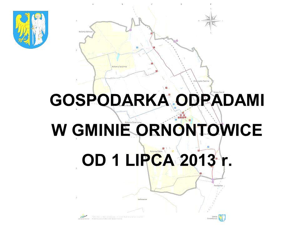 GOSPODARKA ODPADAMI W GMINIE ORNONTOWICE OD 1 LIPCA 2013 r.