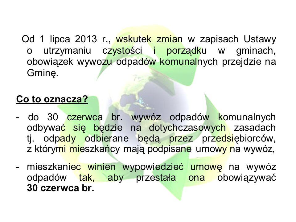 Od 1 lipca 2013 r., wskutek zmian w zapisach Ustawy o utrzymaniu czystości i porządku w gminach, obowiązek wywozu odpadów komunalnych przejdzie na Gminę.