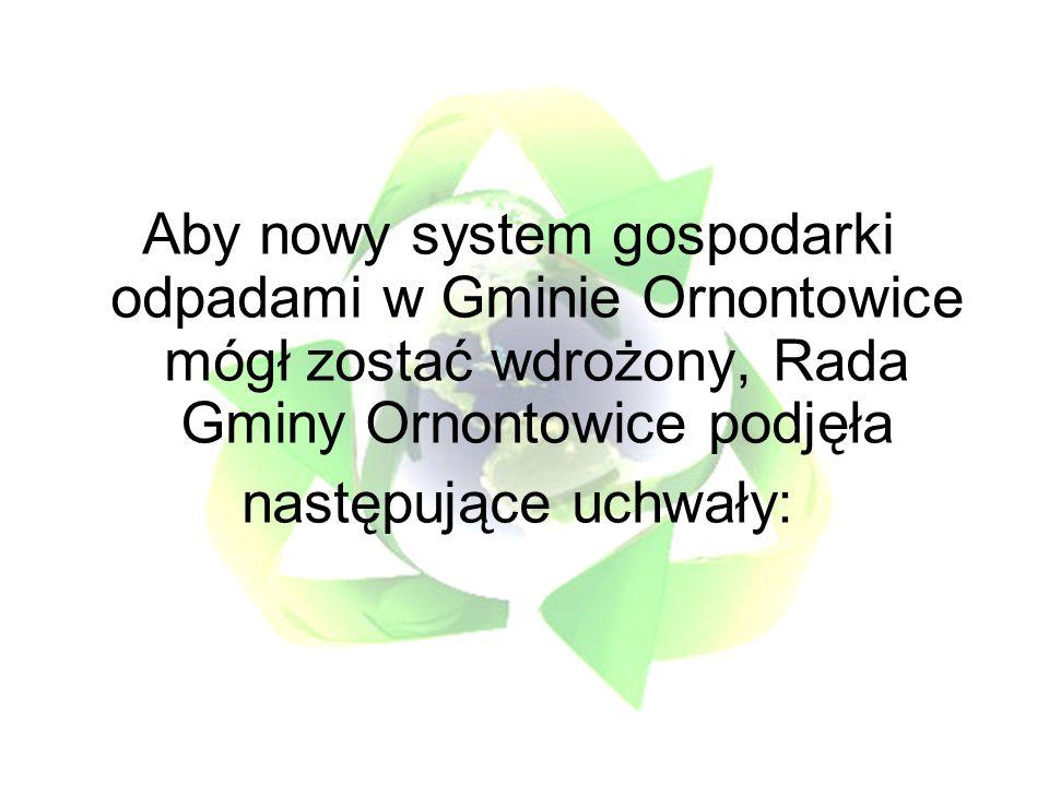 Aby nowy system gospodarki odpadami w Gminie Ornontowice mógł zostać wdrożony, Rada Gminy Ornontowice podjęła następujące uchwały: