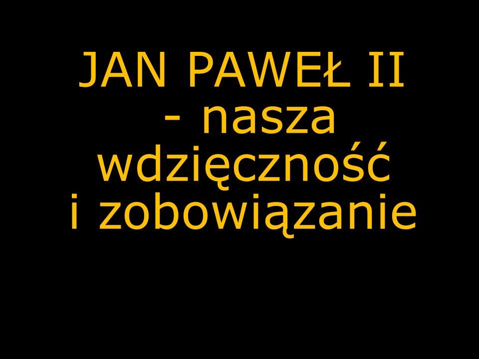 JAN PAWEŁ II - nasza wdzięczność i zobowiązanie