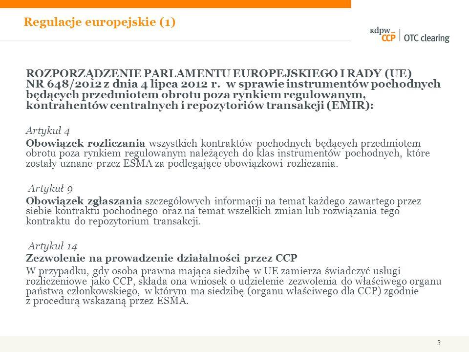 Publikacja Rozporządzenia EMIR: 27 lipca 2012 Wejście w życie Rozporządzenia: 16 sierpnia 2012 Publikacja standardów technicznych dla CCP i repozytoriów transakcji przez ESMA: do końca września 2012 Wejście w życie standardów technicznych ESMA: styczeń 2013 Rozpoczęcie procesu autoryzacji izb typu CCP w lokalnych komisjach nadzoru: styczeń 2013 Rozpoczęcie procesu rejestracji repozytoriów transakcji w ESMA: styczeń 2013 Projekt standardów technicznych dla klasy derywatów (ESMA; w ciągu 6 miesięcy od powiadomienia ESMA przez lokalny organ nadzoru o autoryzacji CCP w zakresie danej klasy derywatów) Obowiązek rozliczeniowy dla klasy derywatów (KE - zatwierdzenie standardów technicznych dla klasy derywatów; w ciągu 3 miesięcy od otrzymania z ESMA projektu standardów ) Regulacje europejskie (2) 4