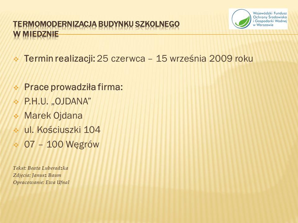 Termin realizacji: 25 czerwca – 15 września 2009 roku Prace prowadziła firma: P.H.U.