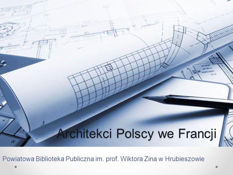 Architekci Polscy we Francji Powiatowa Biblioteka Publiczna im. prof. Wiktora Zina w Hrubieszowie