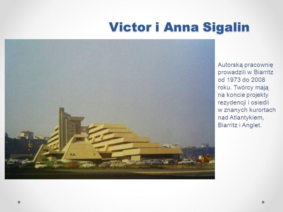 Victor i Anna Sigalin Autorską pracownię prowadzili w Biarritz od 1973 do 2008 roku. Twórcy mają na koncie projekty rezydencji i osiedli w znanych kur