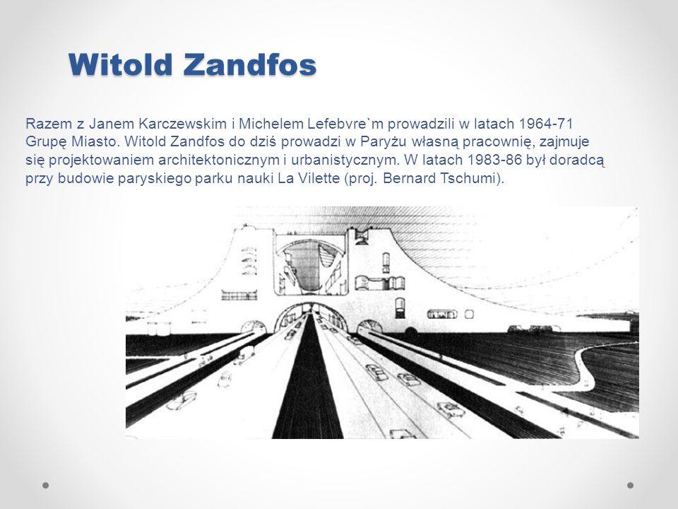 Witold Zandfos Razem z Janem Karczewskim i Michelem Lefebvre`m prowadzili w latach 1964-71 Grupę Miasto. Witold Zandfos do dziś prowadzi w Paryżu włas