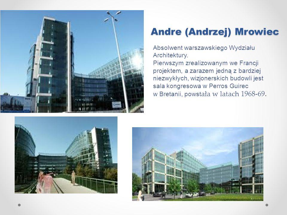 Andre (Andrzej) Mrowiec Absolwent warszawskiego Wydziału Architektury. Pierwszym zrealizowanym we Francji projektem, a zarazem jedną z bardziej niezwy