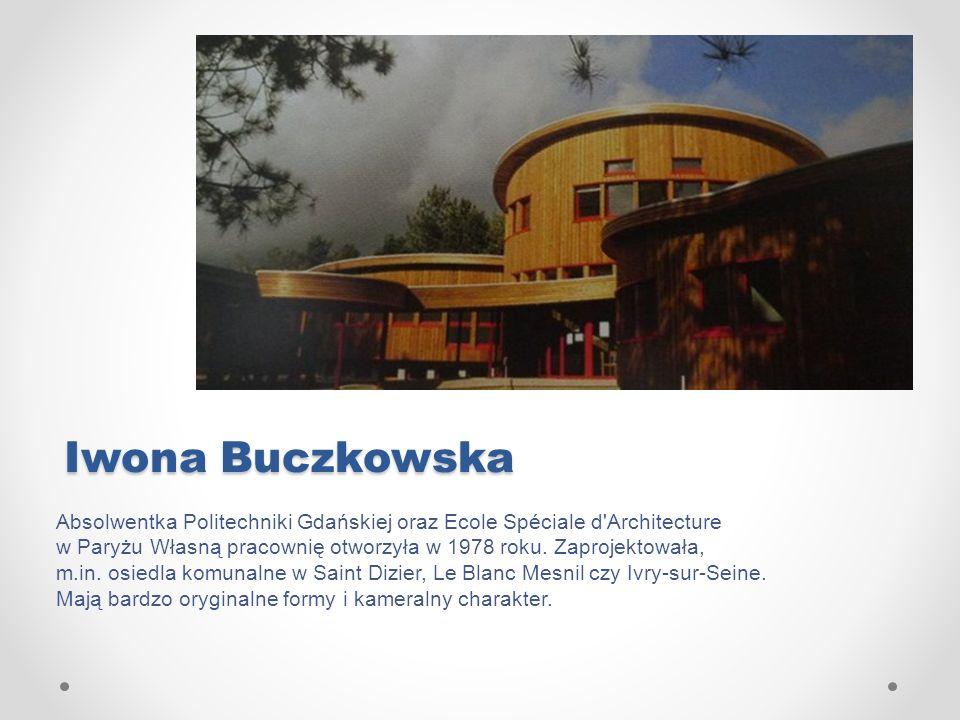 Iwona Buczkowska Absolwentka Politechniki Gdańskiej oraz Ecole Spéciale d'Architecture w Paryżu Własną pracownię otworzyła w 1978 roku. Zaprojektowała