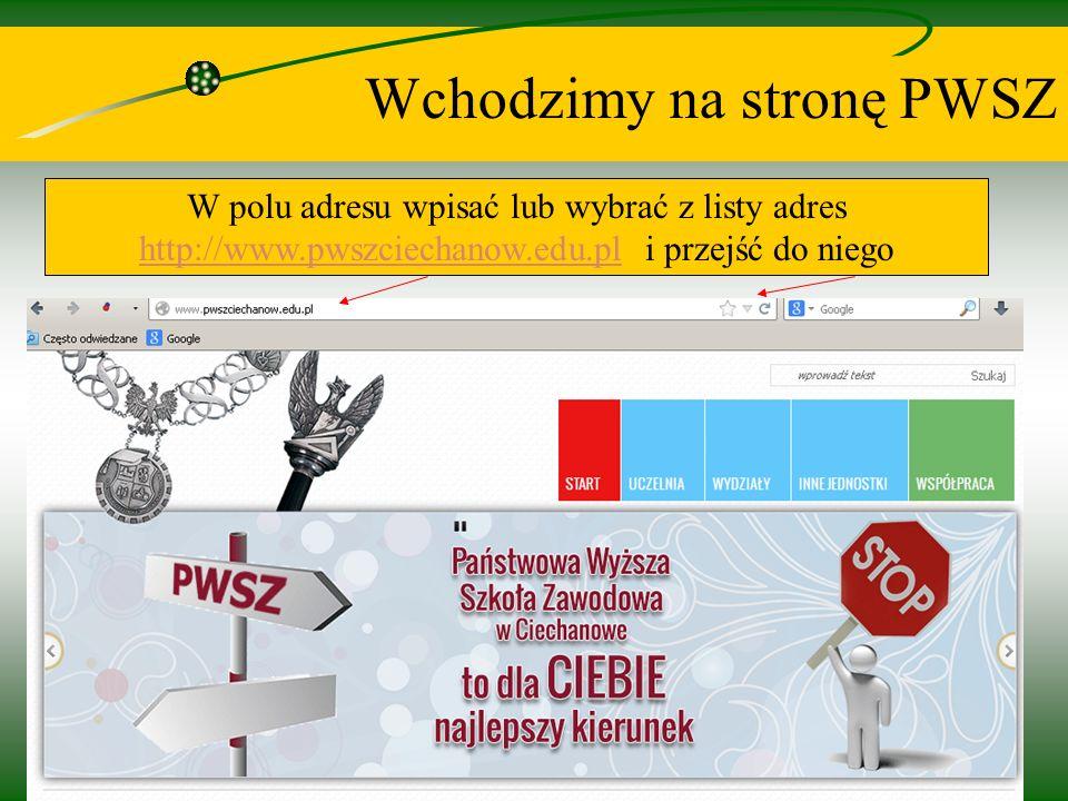 3 Wchodzimy na stronę PWSZ W polu adresu wpisać lub wybrać z listy adres http://www.pwszciechanow.edu.pl i przejść do niego http://www.pwszciechanow.edu.pl