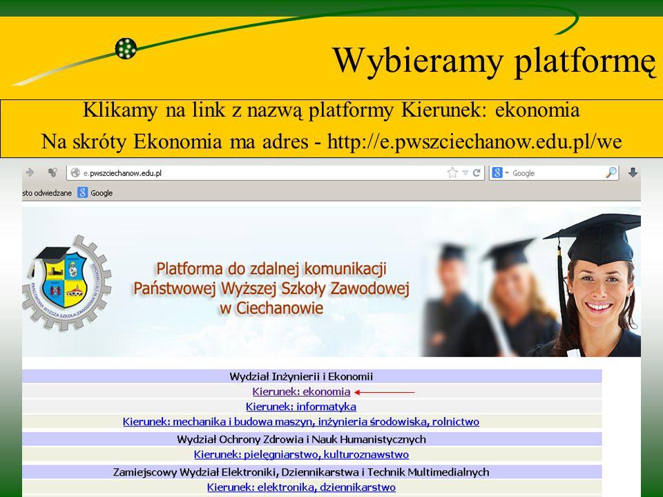 5 Wybieramy platformę Klikamy na link z nazwą platformy Kierunek: ekonomia Na skróty Ekonomia ma adres - http://e.pwszciechanow.edu.pl/we