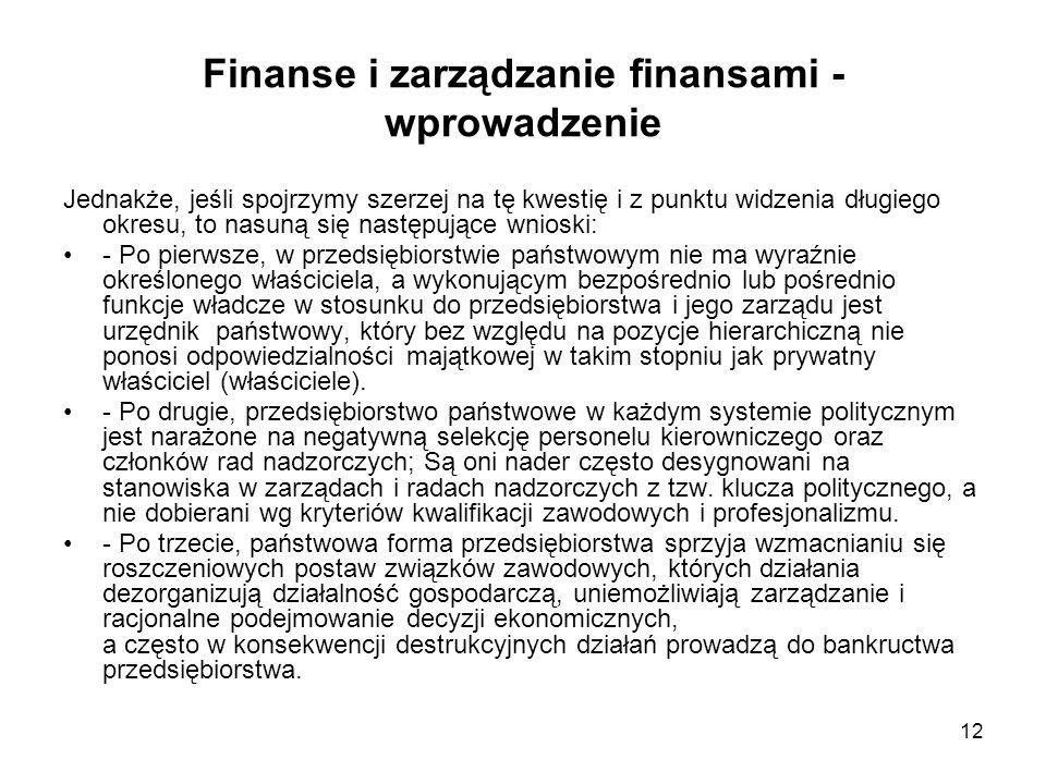 12 Finanse i zarządzanie finansami - wprowadzenie Jednakże, jeśli spojrzymy szerzej na tę kwestię i z punktu widzenia długiego okresu, to nasuną się n