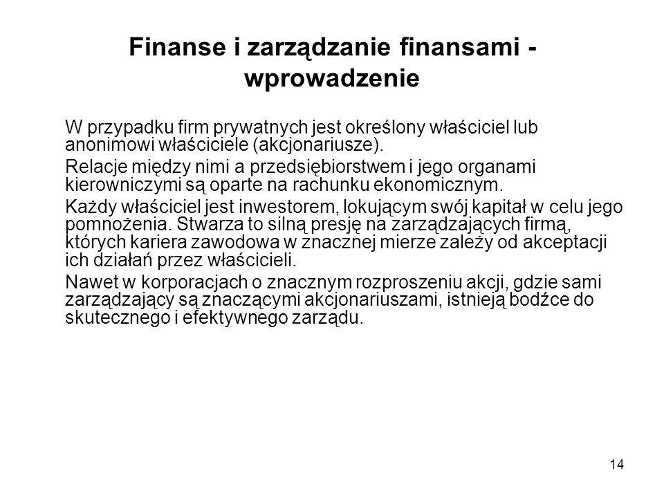 14 Finanse i zarządzanie finansami - wprowadzenie W przypadku firm prywatnych jest określony właściciel lub anonimowi właściciele (akcjonariusze). Rel