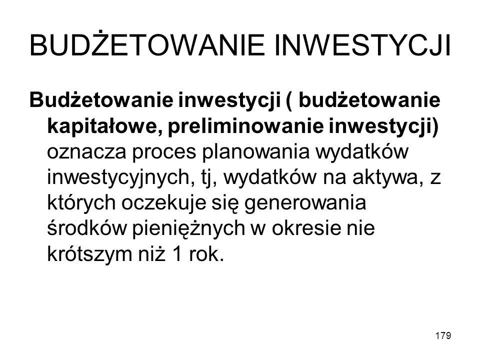 179 BUDŻETOWANIE INWESTYCJI Budżetowanie inwestycji ( budżetowanie kapitałowe, preliminowanie inwestycji) oznacza proces planowania wydatków inwestycy