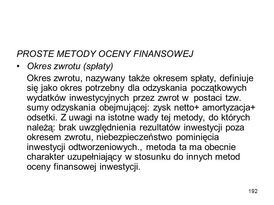 192 PROSTE METODY OCENY FINANSOWEJ Okres zwrotu (spłaty) Okres zwrotu, nazywany także okresem spłaty, definiuje się jako okres potrzebny dla odzyskani