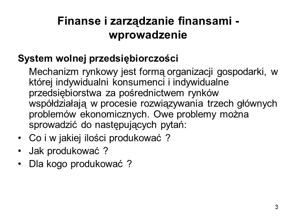 3 Finanse i zarządzanie finansami - wprowadzenie System wolnej przedsiębiorczości Mechanizm rynkowy jest formą organizacji gospodarki, w której indywi