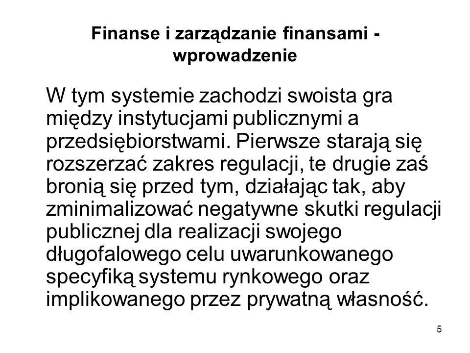 5 Finanse i zarządzanie finansami - wprowadzenie W tym systemie zachodzi swoista gra między instytucjami publicznymi a przedsiębiorstwami. Pierwsze st