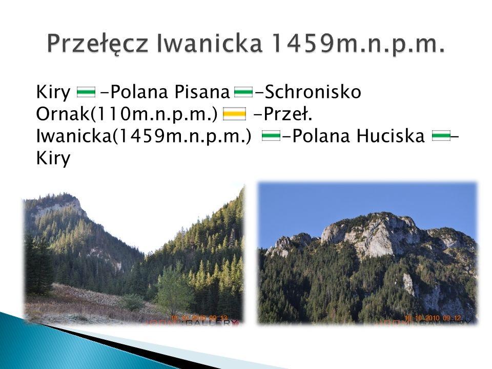 Kiry -Polana Pisana -Schronisko Ornak(110m.n.p.m.) -Przeł. Iwanicka(1459m.n.p.m.) -Polana Huciska - Kiry