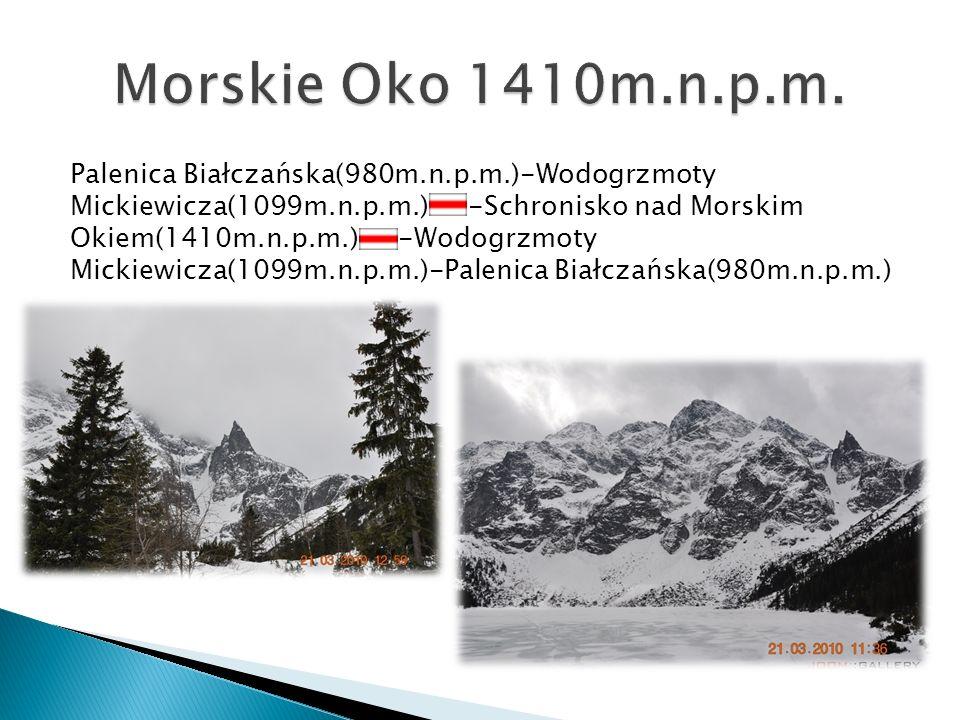 Palenica Białczańska(980m.n.p.m.)-Wodogrzmoty Mickiewicza(1099m.n.p.m.) -Schronisko nad Morskim Okiem(1410m.n.p.m.) -Wodogrzmoty Mickiewicza(1099m.n.p