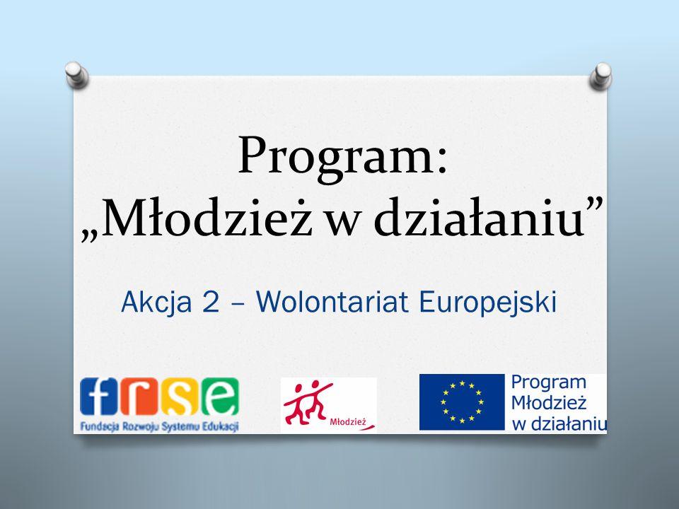 Program: Młodzież w działaniu Akcja 2 – Wolontariat Europejski