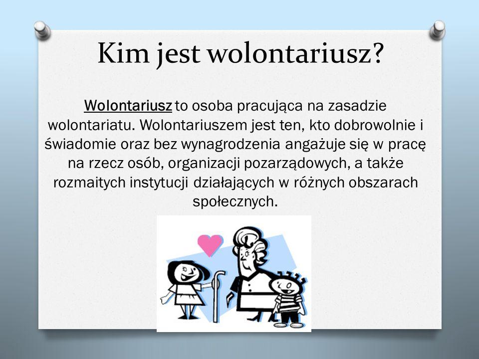 Kim jest wolontariusz? Wolontariusz to osoba pracująca na zasadzie wolontariatu. Wolontariuszem jest ten, kto dobrowolnie i świadomie oraz bez wynagro