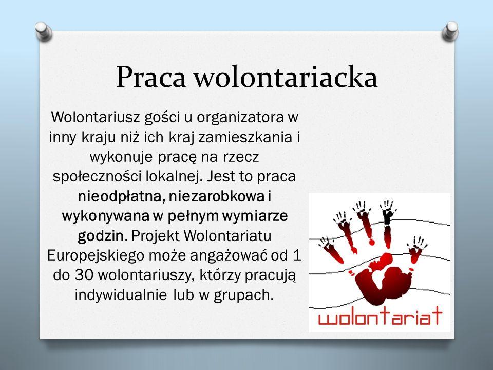 Praca wolontariacka Wolontariusz gości u organizatora w inny kraju niż ich kraj zamieszkania i wykonuje pracę na rzecz społeczności lokalnej. Jest to