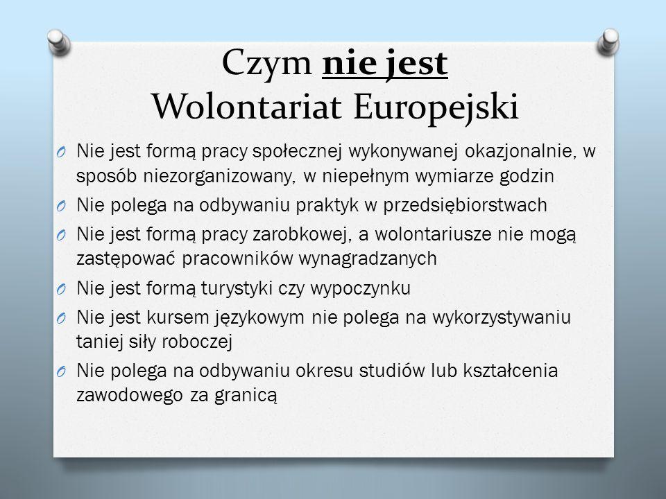 Czym nie jest Wolontariat Europejski O Nie jest formą pracy społecznej wykonywanej okazjonalnie, w sposób niezorganizowany, w niepełnym wymiarze godzi