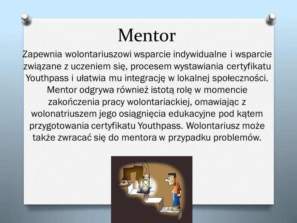 Mentor Zapewnia wolontariuszowi wsparcie indywidualne i wsparcie związane z uczeniem się, procesem wystawiania certyfikatu Youthpass i ułatwia mu inte