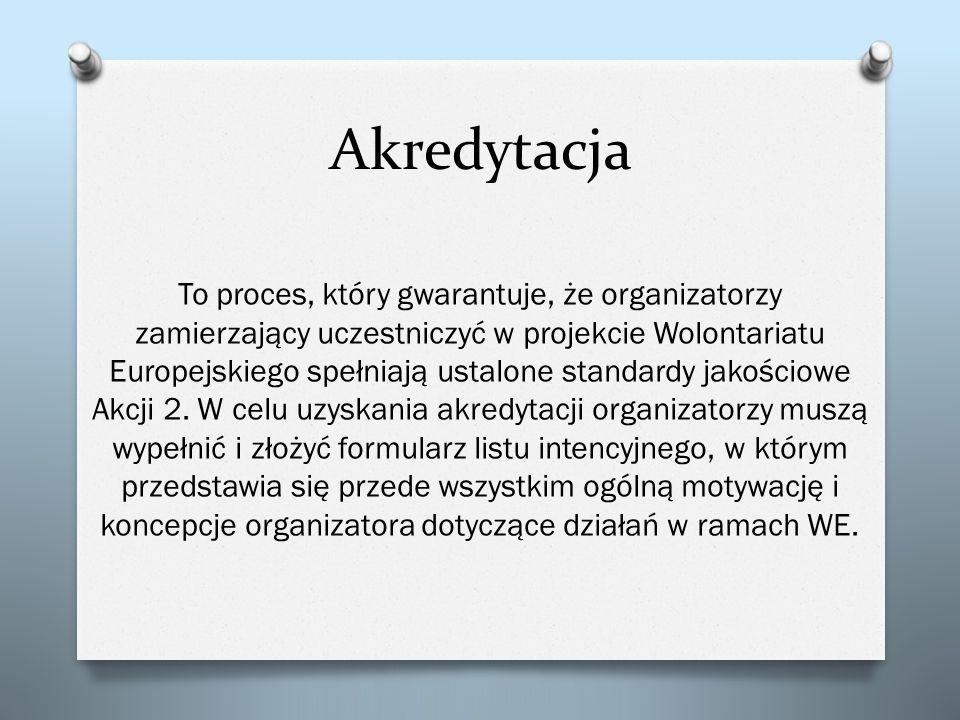 Akredytacja To proces, który gwarantuje, że organizatorzy zamierzający uczestniczyć w projekcie Wolontariatu Europejskiego spełniają ustalone standard