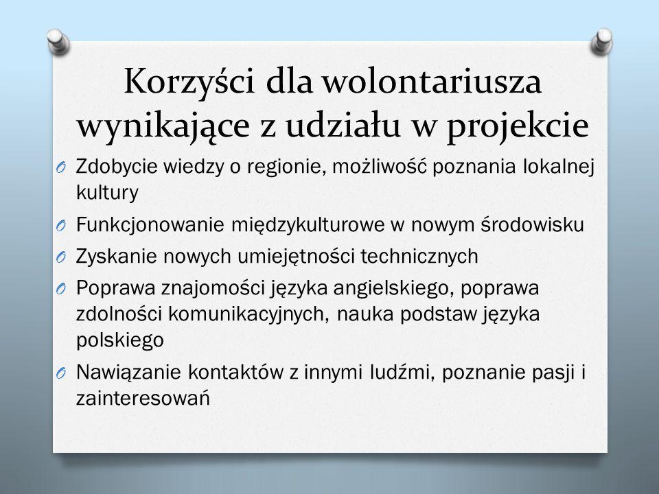 Korzyści dla wolontariusza wynikające z udziału w projekcie O Zdobycie wiedzy o regionie, możliwość poznania lokalnej kultury O Funkcjonowanie międzyk