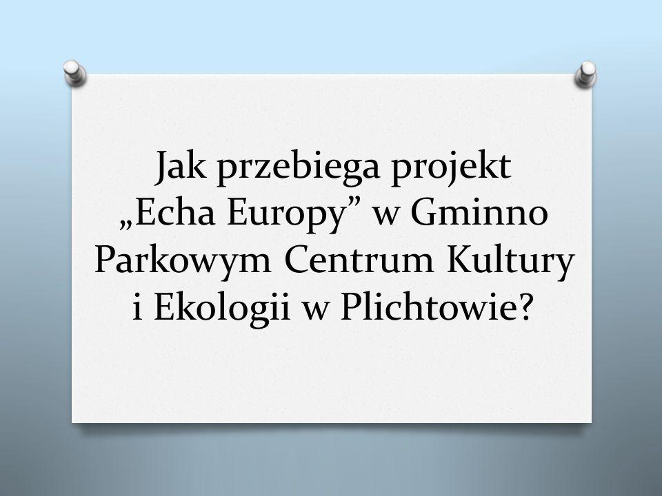 Jak przebiega projekt Echa Europy w Gminno Parkowym Centrum Kultury i Ekologii w Plichtowie?