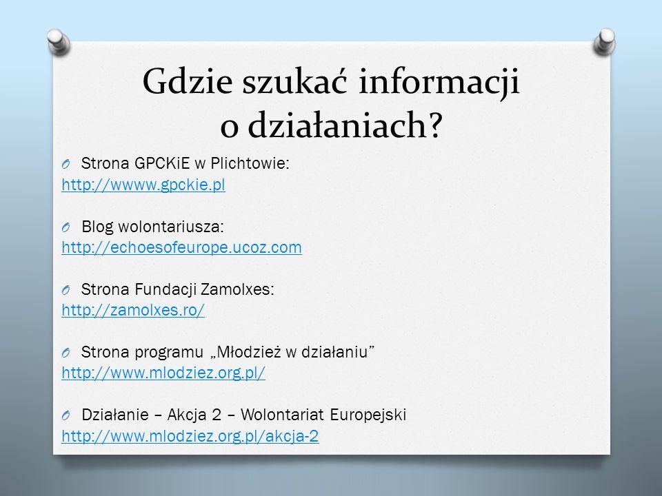 Gdzie szukać informacji o działaniach? O Strona GPCKiE w Plichtowie: http://wwww.gpckie.pl O Blog wolontariusza: http://echoesofeurope.ucoz.com O Stro