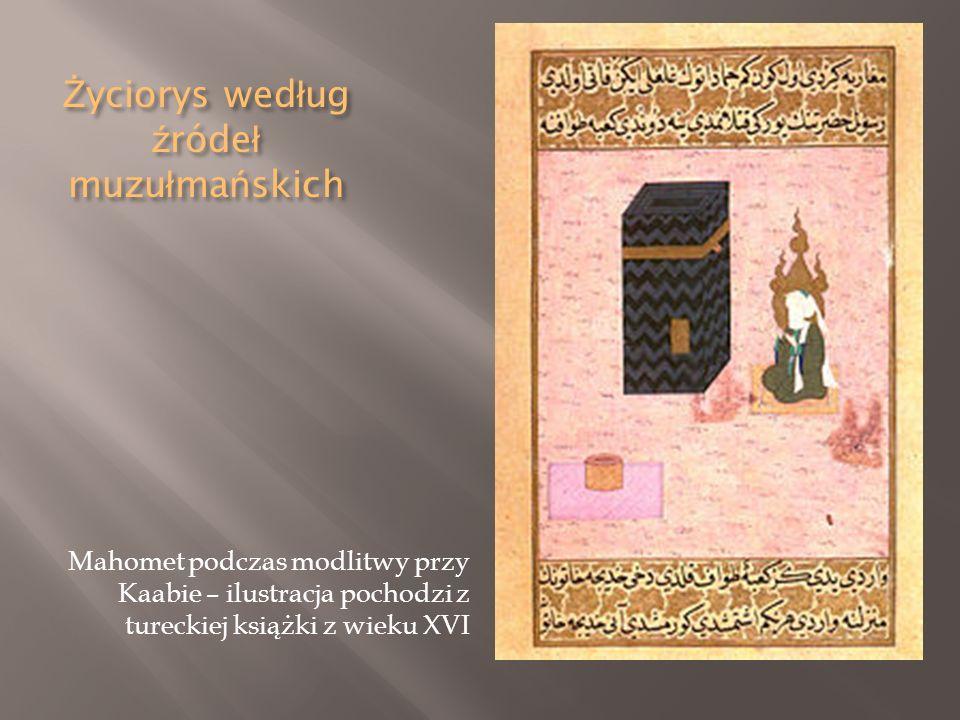 Ż yciorys wed ł ug ź róde ł muzu ł ma ń skich Mahomet podczas modlitwy przy Kaabie – ilustracja pochodzi z tureckiej książki z wieku XVI