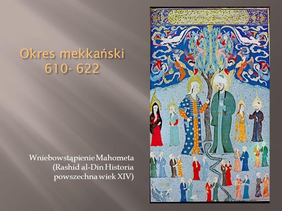 Okres mekka ń ski 610- 622 Wniebowstąpienie Mahometa (Rashid al-Din Historia powszechna wiek XIV)