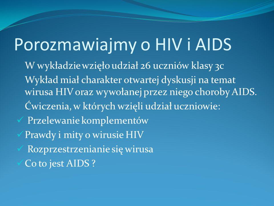 Porozmawiajmy o HIV i AIDS W wykładzie wzięło udział 26 uczniów klasy 3c Wykład miał charakter otwartej dyskusji na temat wirusa HIV oraz wywołanej pr
