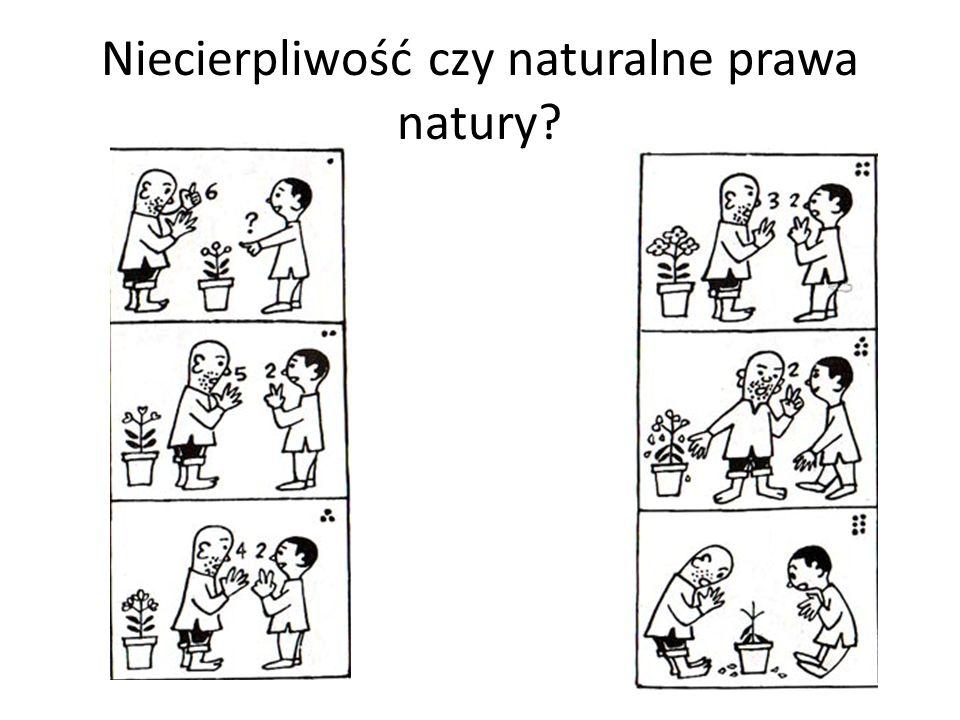 Niecierpliwość czy naturalne prawa natury?