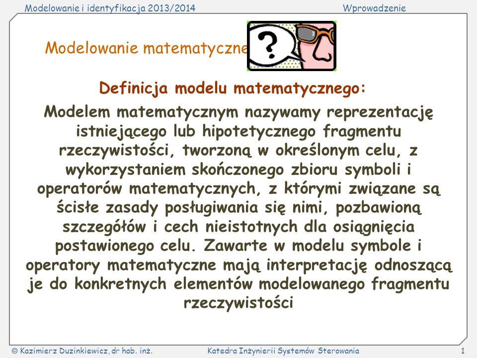 Modelowanie i identyfikacja 2013/2014Wprowadzenie Kazimierz Duzinkiewicz, dr hab. inż.Katedra Inżynierii Systemów Sterowania1 Modelowanie matematyczne