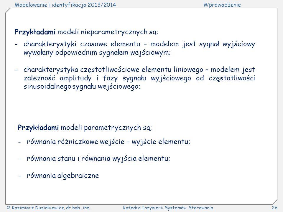 Modelowanie i identyfikacja 2013/2014Wprowadzenie Kazimierz Duzinkiewicz, dr hab. inż.Katedra Inżynierii Systemów Sterowania26 Przykładami modeli niep