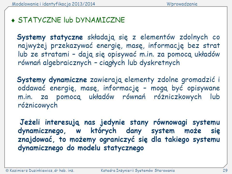 Modelowanie i identyfikacja 2013/2014Wprowadzenie Kazimierz Duzinkiewicz, dr hab. inż.Katedra Inżynierii Systemów Sterowania29 STATYCZNE lub DYNAMICZN