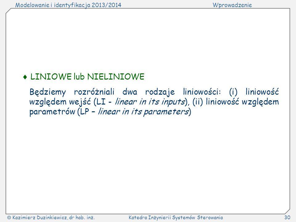 Modelowanie i identyfikacja 2013/2014Wprowadzenie Kazimierz Duzinkiewicz, dr hab. inż.Katedra Inżynierii Systemów Sterowania30 LINIOWE lub NIELINIOWE