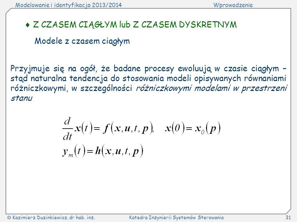 Modelowanie i identyfikacja 2013/2014Wprowadzenie Kazimierz Duzinkiewicz, dr hab. inż.Katedra Inżynierii Systemów Sterowania31 Z CZASEM CIĄGŁYM lub Z