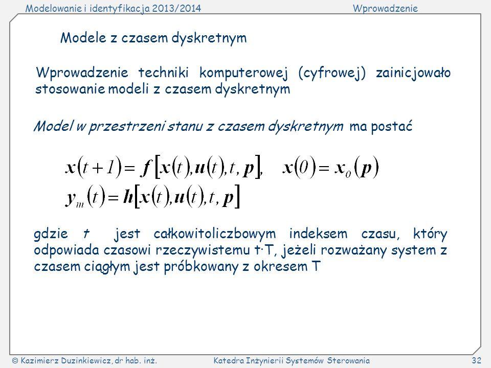 Modelowanie i identyfikacja 2013/2014Wprowadzenie Kazimierz Duzinkiewicz, dr hab. inż.Katedra Inżynierii Systemów Sterowania32 Modele z czasem dyskret