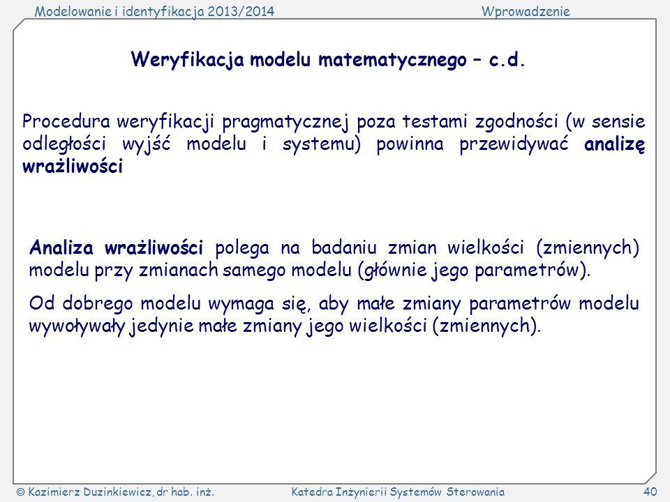 Modelowanie i identyfikacja 2013/2014Wprowadzenie Kazimierz Duzinkiewicz, dr hab. inż.Katedra Inżynierii Systemów Sterowania40 Procedura weryfikacji p